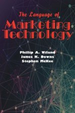 The Language of Marketing Technology: The Essential Reference for Today's Marketer