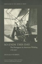 So Ends This Day: The Portuguese in American Whaling, 1765-1927