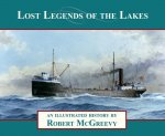 Lost Legends of the Lakes: A Unique Study of the Maritime Heritage of the Great Lakes from an Artist's Viewpoint