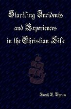 Startling Incidents and Experiences in the Christian Life