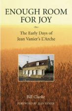 Enough Room for Joy: The Early Days of Jean Vanier's L'Arche