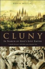 Cluny: In Search of God's Lost Empire