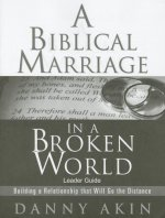 A Biblical Marriage in a Broken World-Leader Guide: Building a Relationship That Will Go the Distance