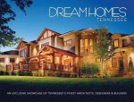 Dream Homes Tennessee: An Exclusive Showcase of Tennessee's Finest Architects, Designers & Builders