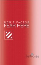 Don't Factor Fear Hear: God's Word for Overcoming Anxiety, Fear and Phobias