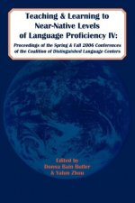 Teaching and Learning to Near-Native Levels of Language Proficiency IV: Proceedings of the Spring and Fall 2006 Conferences of the Coalition of Distin