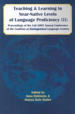 Teaching and Learning to Near-Native Levels of Language Proficiency III: Proceeedings of the Fall 2005 Conference of the Coalition of Distinguished La