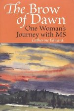The Brow of Dawn: One Woman's Journey with MS