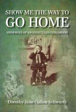 Show Me the Way to Go Home: Memories of an Unsettled Childhood