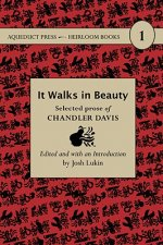It Walks in Beauty: Selected Prose of Chandler Davis
