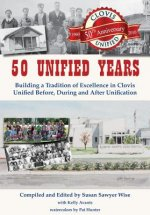 50 Unified Years: Building a Tradition of Excellence in Clovis Unified Before, During and After Unification