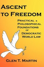Ascent to Freedom: Practical and Philosophical Foundations of Democratic World Law