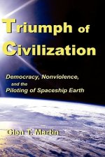 Triumph of Civilization: Democracy, Nonviolence, and the Piloting of Spaceship Earth