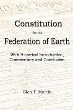A Constitution for the Federation of Earth: With Historical Introduction, Commentary and Conclusion