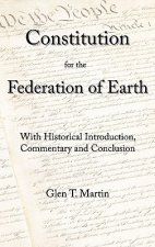 A Constitution for the Federation of Earth: With Historical Introduction, Commentary, and Conclusion