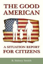 The Good American: A Situation Report for Citizens