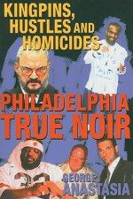 Philadelphia True Noir: Kingpins, Hustles and Homicides