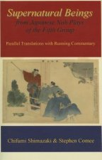 Supernatural Beings from Japanese Noh Plays of the Fifth Group: Parallel Translations with Running Commentary