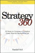 Strategy 360: 10 Steps to Creating a Complete Game Plan for Business & Life