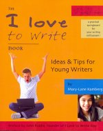 The I Love to Write Book: Ideas & Tips for Young Writers