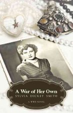 A War of Her Own a World War II Novel