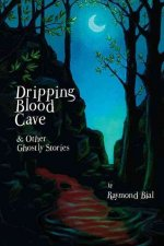 Dripping Blood Cave & Other Ghostly Stories