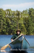 Where Cool Waters Flow: Four Seasons with a Master Maine Guide