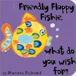 Friendly Floppy Fishie, What Do Wish For?