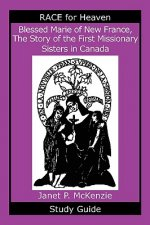 Blessed Marie of New France, the Story of the First Missionary Sisters in Canada Study Guide