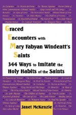 Graced Encounters with Mary Fabyan Windeatt's Saints: 344 Ways to Imitate the Holy Habits of the Saints
