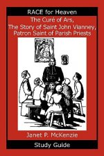 The Cur of Ars, the Story of Saint John Vianney, Patron Saint of Parish Priests Study Guide