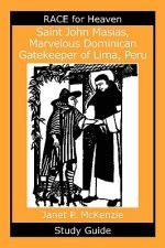 Saint John Masias, Marvelous Dominican Gatekeeper of Lima, Peru Study Guide