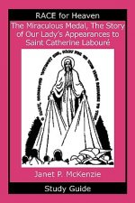 The Miraculous Medal, the Story of Our Lady's Apparations to Saint Catherine Labour Study Guide