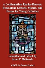 A Confirmation Reader-Retreat: Read-Aloud Lessons, Stories, and Poems for Young Catholics
