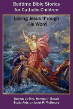 Bedtime Bible Stories for Catholic Children: Loving Jesus Through His Word