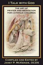I Talk with God: The Art of Prayer and Meditation for Catholic Children