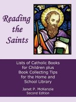 Reading the Saints: Lists of Catholic Books for Children Plus Book Collecting Tips for the Home and School Library