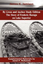By Cross and Anchor Study Edition: The Story of Frederic Baraga on Lake Superior