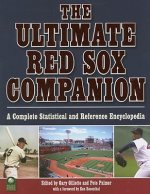 The Ultimate Red Sox Companion: A Complete Statistical and Reference Encyclopedia