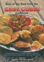 Best of the Best from the East Coast Cookbook: Selected Recipes from the Favorite Cookbooks of Maryland, Delaware, New Jersey, Washington DC, Virginia