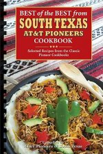 Best of the Best from South Texas AT&T Pioneers Cookbook: Selected Recipes from the Classic Pioneer Cookbooks