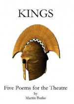 Kings: Five Poems for the Theatre