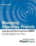 Managing Enterprise Projects: Using Microsoft Office Project Server 2007
