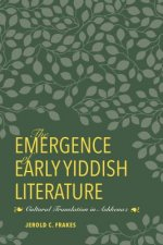 The Emergence of Early Yiddish Literature: Cultural Translation in Ashkenaz