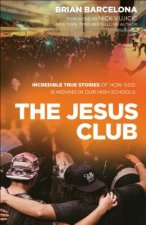 The Jesus Club: Incredible True Stories of How God Is Moving in Our High Schools