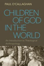 Children of God in the World: An Introduction to Theological Anthropology