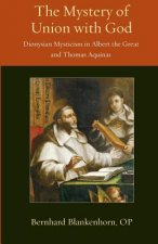 Mystery of Union with God: Dionysian Mysticism in Albert the Great and Thomas Aquinas