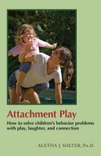 Attachment Play: How to Solve Children's Behavior Problems with Play, Laughter, and Connection