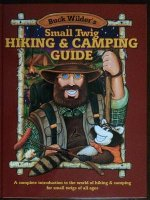 Buck Wilder's Small Twig Hiking & Camping Guide: A Complete Introduction to the World of Hiking & Camping for Small Twigs of All Ages