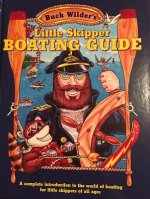 Buck Wilder's Little Skipper Boating Guide: A Complete Introduction to the World of Boating for Little Skippers of All Ages